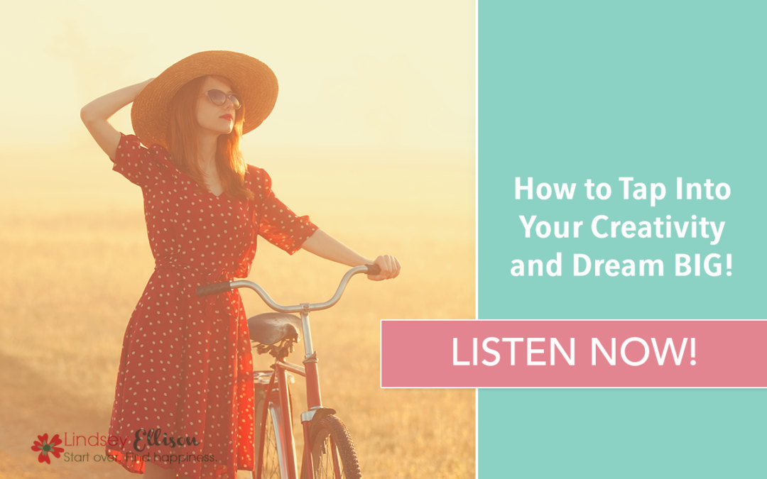 Episode #32: How to Tap Into Your Creativity and Dream BIG!