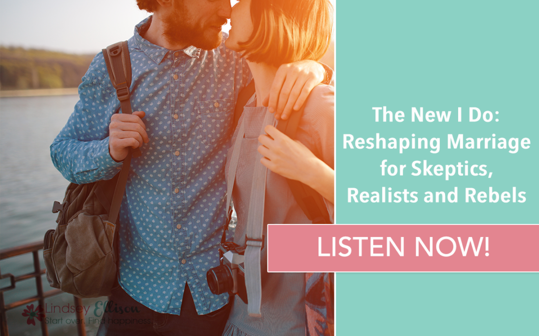 Episode #33: The New I Do: Reshaping Marriage for Skeptics, Realists and Rebels