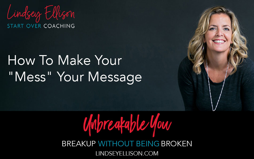 "How To Make Your ""Mess"" Your Message"
