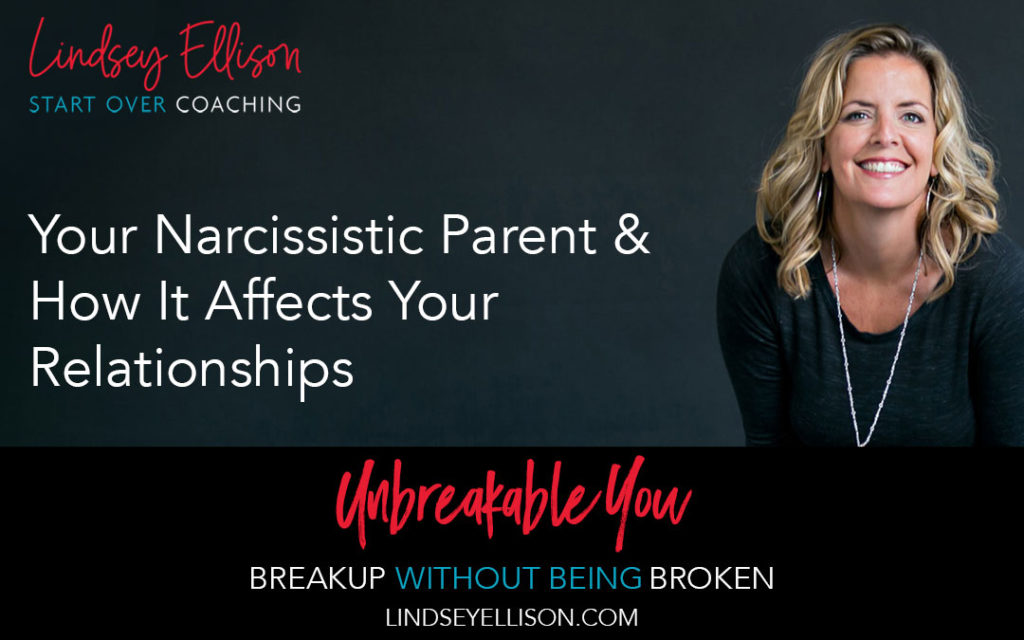 Your Narcissistic Parent & How It Affects Your Relationships